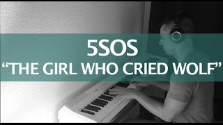 5 Seconds Of Summer - The Girl Who Cried Wolf (Piano Cover & Lyrics)