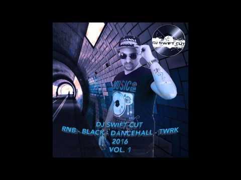 Dj Swift Cut -  RnB - Black  - Dancehall  - Twerk Mixtape Vol.1