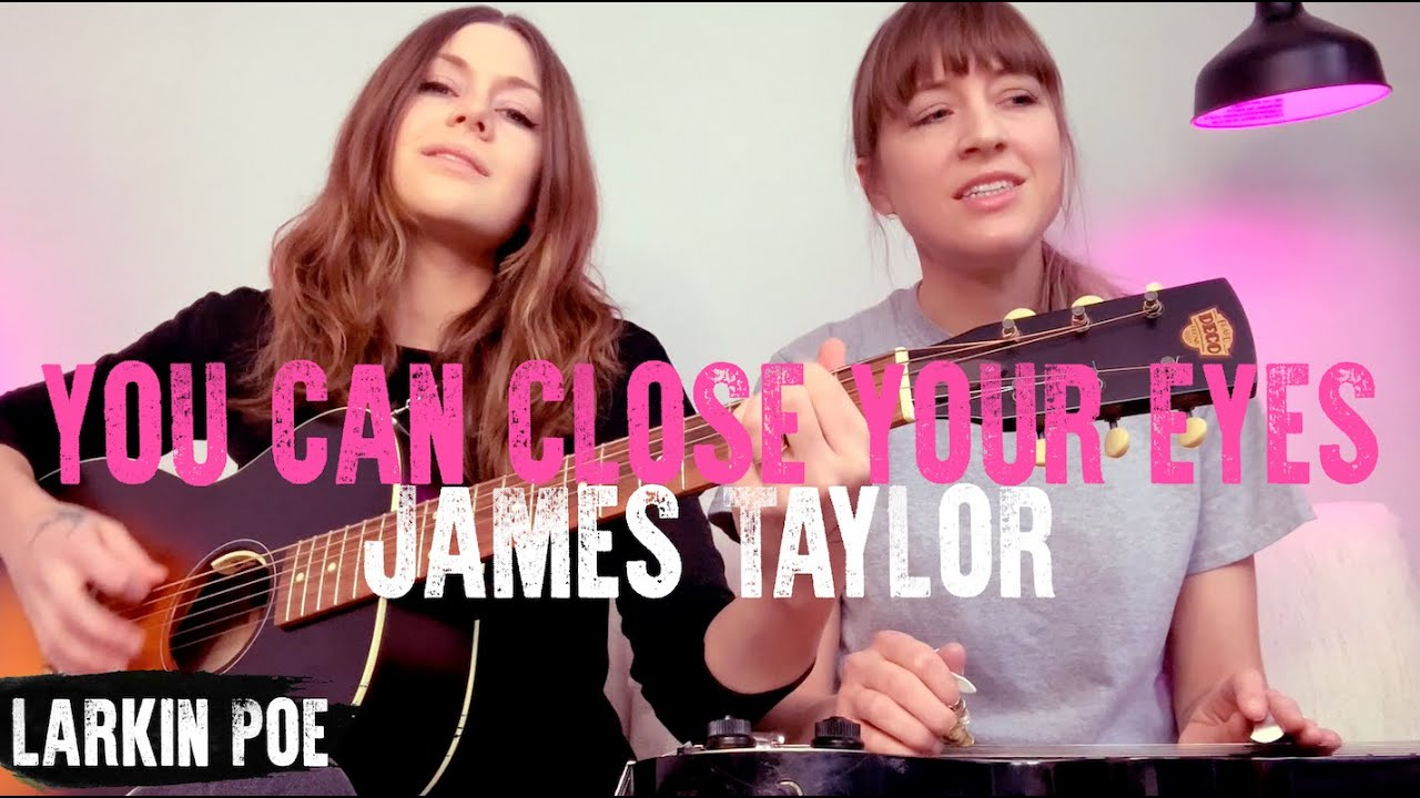 "James Taylor ""You Can Close Your Eyes"" (Larkin Poe Cover)"