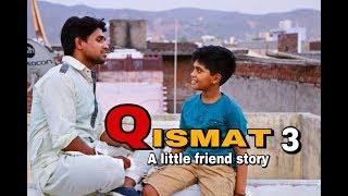 Qismat - 3   A Little Friend Heart Touching Story