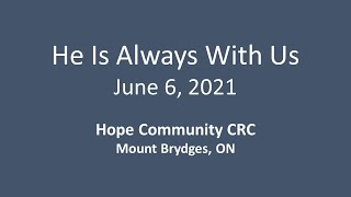 June 6, 2021 He Is Always With Us