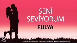 Seni Seviyorum FULYA - İsme Özel Aşk Şarkısı