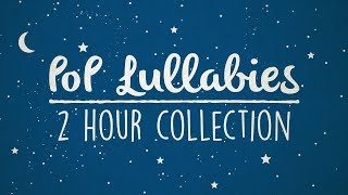 Pop Lullabies To Get Your Baby To Sleep - 2 Hours of soothing Pop Lullaby Renditions