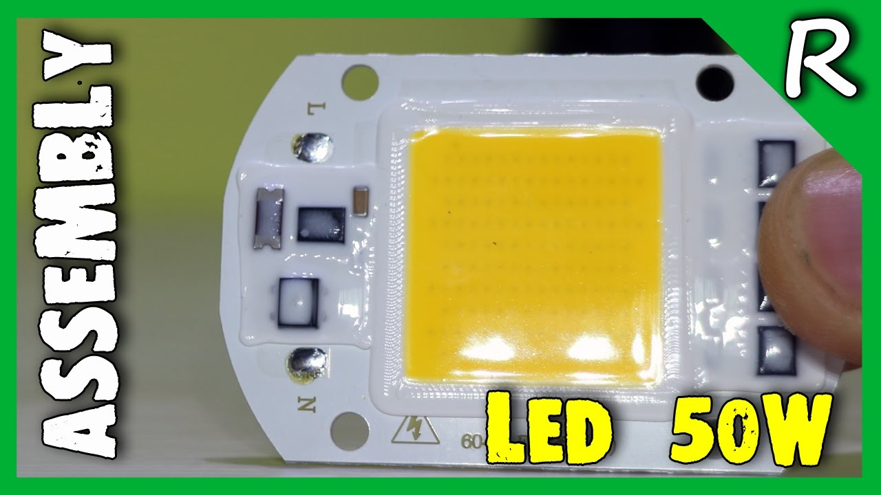 ASSEMBLING <b>AC 220V</b> 50W POWERFULL LED WITH ...
