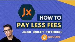 How To PAY LESS FEES for Bitcoin transactions with JAXX WALLET