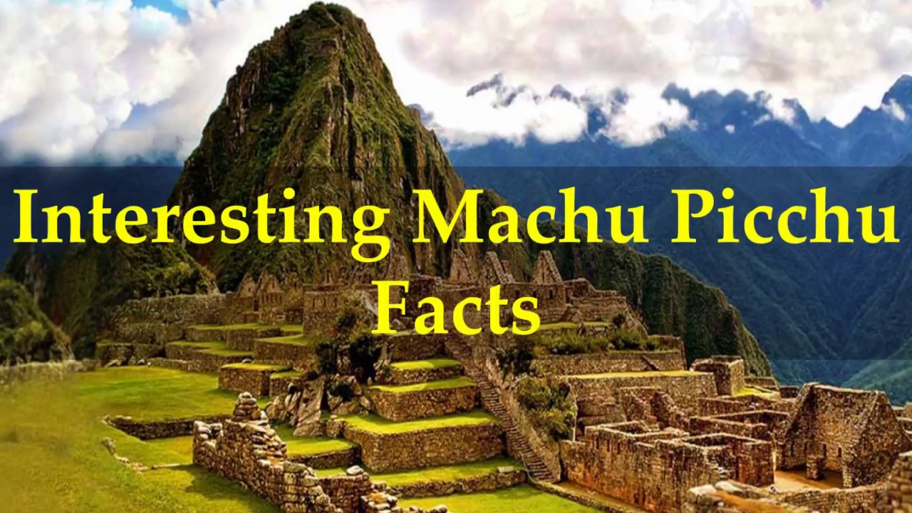 Interesting Machu Picchu Facts - YouTube