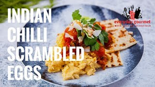 Indian Chilli Scrambled Eggs | Everyday Gourmet S8 E23