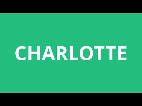 How To Pronounce Charlotte - Pronunciation Academy