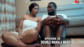 DOUBLE WAHALA MAGIC - SIRBALO COMEDY ( EPISODE 28 )