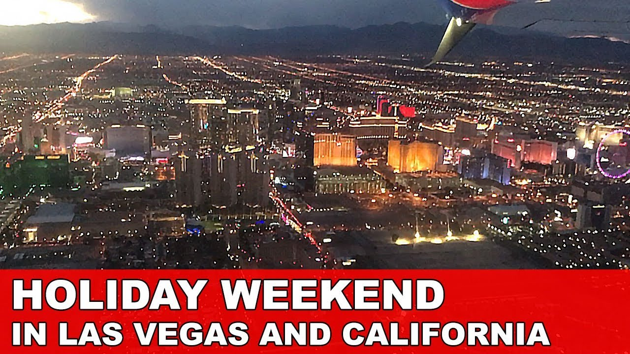 Holiday Weekend In Las Vegas And California Youtube