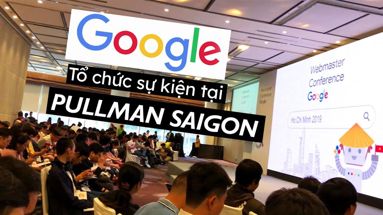 Sự kiện Google Webmaster Conference tại khách sạn 5 sao Pullman Saigon Centre | Huy Kutis