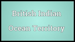 British Indian Ocean Territory Meaning