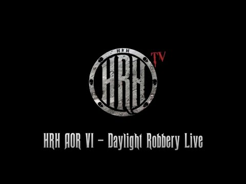 HRH TV - Daylight Robbery Live @ HRH AOR VI