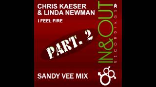 Chris Kaeser, Linda Newman - I Feel Fire (Sandy Vee Remix)