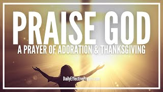 Prayer Of Adoration, Praise, and Thanksgiving - God Is Worthy