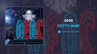 Fetty Wap - 2030 (AUDIO)