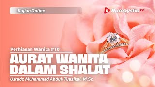 Video Kajian Islam - PERHIASAN WANITA 10. AURAT WANITA DALAM SHALAT  - Ustadz Muhammad Abduh Tuasikal, M.Sc.