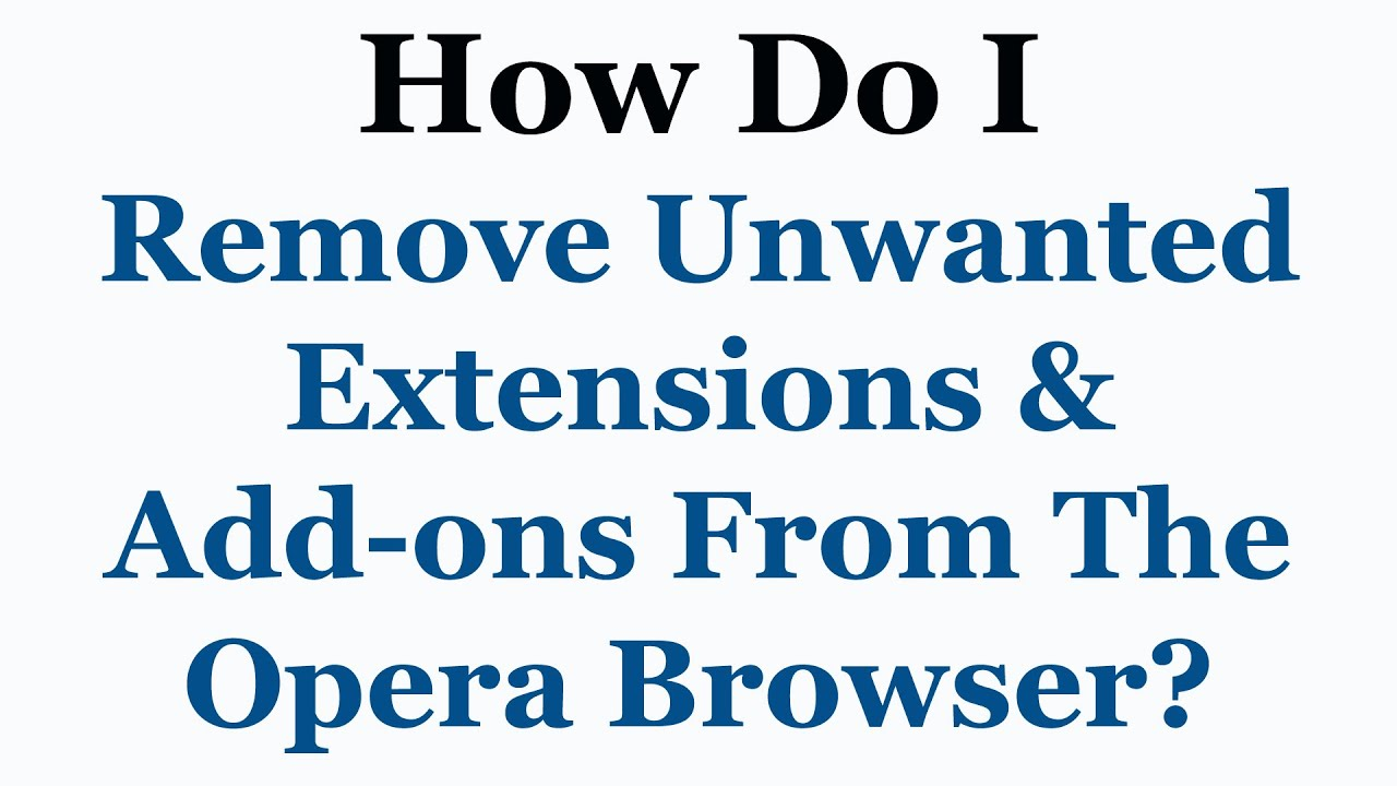 Opera Browser Tutorial - How To Remove Unwanted Extensions and Add-ons