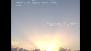 Malaysia Airlines MH370 Tribute Song - On Angel Wings - Jason Carlo - Lyric Video.