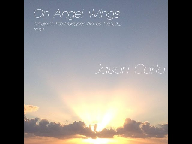 On Angel Wings - Jason Carlo Official Tribute Song For Malaysian Airlines MH370 Lyric Video