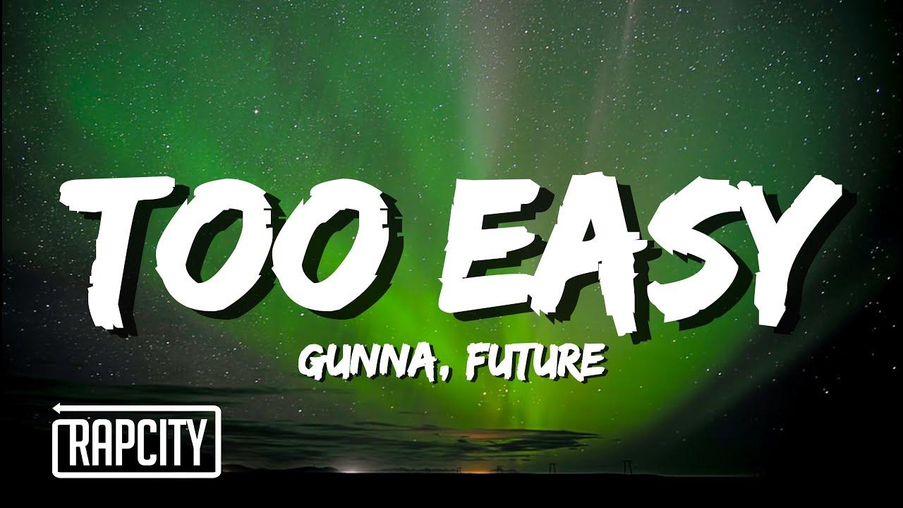 Gunna & Future - Too Easy (Lyrics)