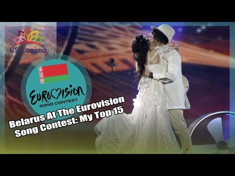 Belarus At The Eurovision Song Contest: My Top 15 | ESCosimo