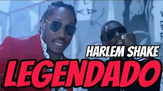 Future - Harlem Shake ft. Young Thug (Legendado)