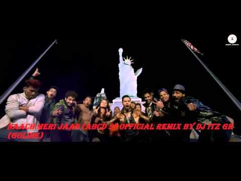 Naach Meri Jaan (ABCD 2) OFFICIAL REMIX BY ITZ GK