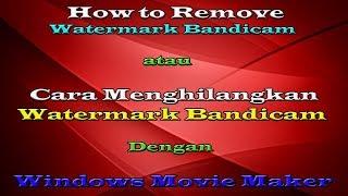 Cara Menghilangkan Watermark Bandicam video dengan software Windows Movie Maker 100% work