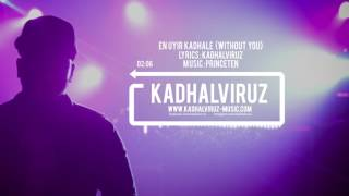 En Uyir Kadhale (Without You) - Kadhalviruz | Music by Princeten