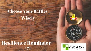 Resilience Reminder # 71 Choose Your Battles Wisely