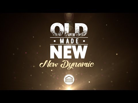 Old Made New - New Dynamic