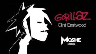 Gorillaz - Clint Eastwood (Moshe Bootleg)