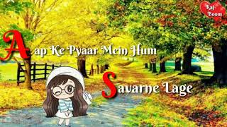 aap ke pyar me hum savarne lage | whatsapp status | female version | Romantic  status | Raaz