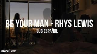 Be Your Man Rhys Lewis Sub Español