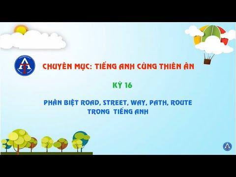 [TIẾNG ANH CÙNG THIÊN ÂN] - Kỳ 16: Phân Biệt Road, Street, Way, Path, Route