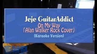 Jeje GuitarAddict - On My Way ALAN WALKER ROCK COVER (KARAOKE VERSION)
