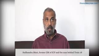 Train 18 Man Sudhanshu Mani reveals secret to success of Vande Bharat Express