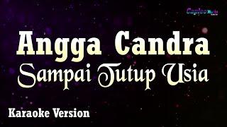 Angga Candra   Sampai Tutup Usia (karaoke Version)