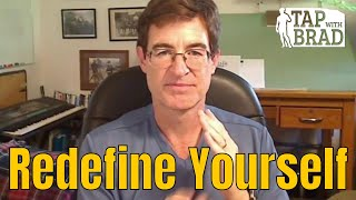 Redefine Yourself - Tapping with Brad Yates