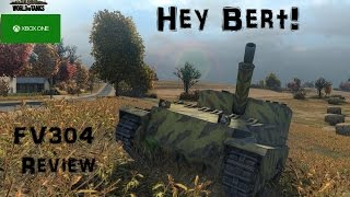 hey Bert! - FV304 Review - World of Tanks Xbox One & 360