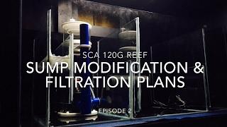 sca 120 gallon reef tank   ep 2   sump modification filtration plans