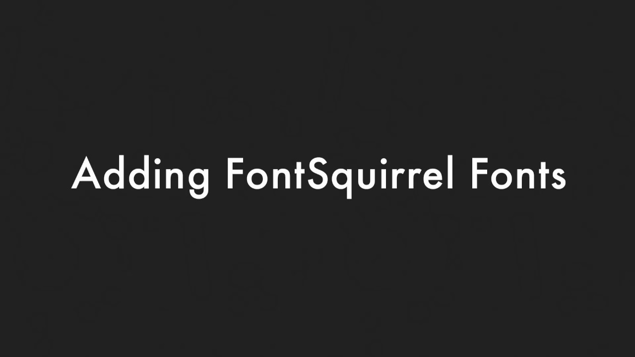 Fonts Adding Fontsquirrel Fonts