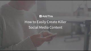 WEBINAR: How to Easily Create Killer Social Media Content
