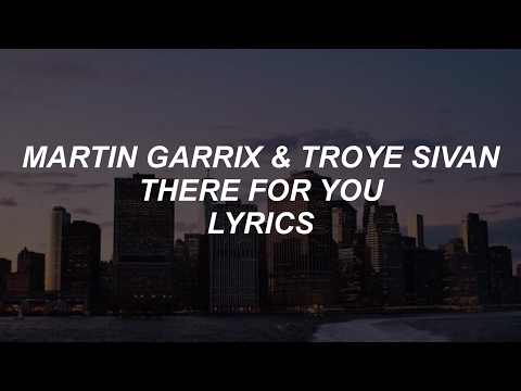 there for you  martin garrix & troye sivan lyrics