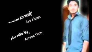 Aye Khuda Karoake By Arryan Khan