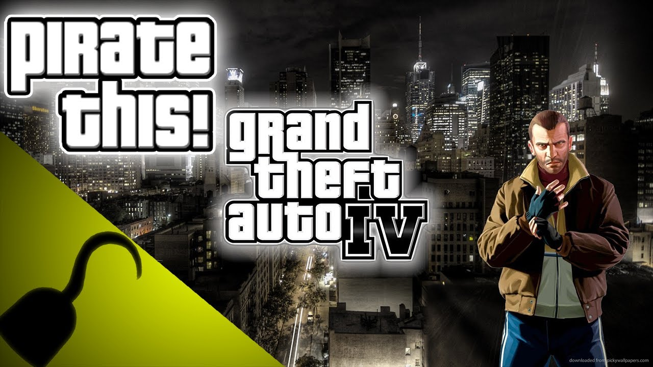Pirate THIS! Episode 1: GTA IV -- What Happens if You Pirate GTA IV?