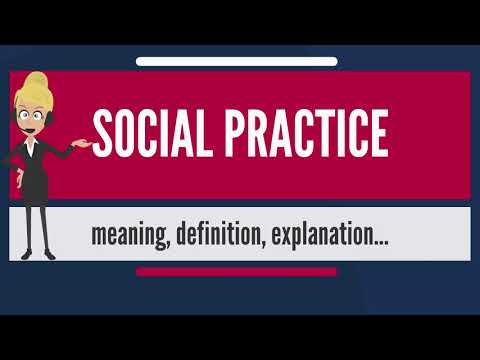 What is SOCIAL PRACTICE? What does SOCIAL PRACTICE mean? SOCIAL PRACTICE meaning & explanation