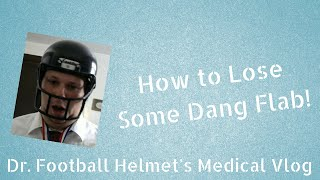 How to Lose Some of that Dang Flab! - Dr. Football Helmet's Medical Vlog