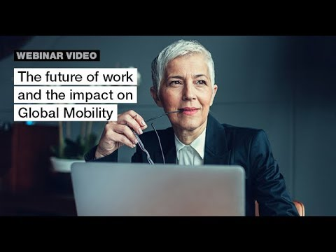 Global Mobility Insights | Webinar (4pm): The future of work and the impact on Global Mobility